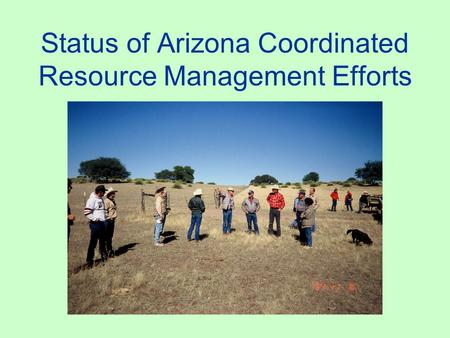 Status of Arizona Coordinated Resource Management Efforts.