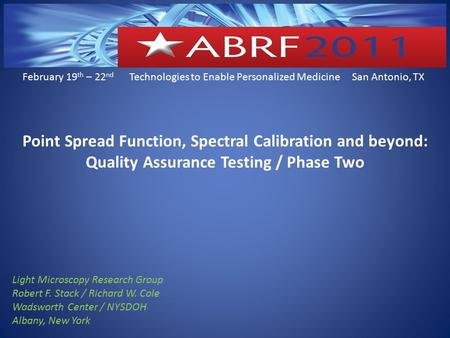 February 19 th – 22 nd Technologies to Enable Personalized Medicine San Antonio, TX Point Spread Function, Spectral Calibration and beyond: Quality Assurance.