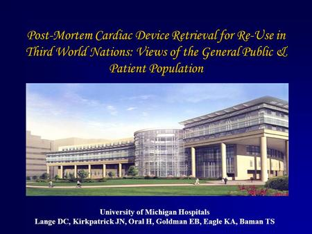Post-Mortem Cardiac Device Retrieval for Re-Use in Third World Nations: Views of the General Public & Patient Population University of Michigan Hospitals.