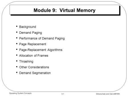 Silberschatz and Galvin  1999 9.1 Operating System Concepts Module 9: Virtual Memory Background Demand Paging Performance of Demand Paging Page Replacement.