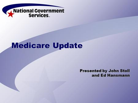 Medicare Update Presented by John Stoll and Ed Hansmann and Ed Hansmann.