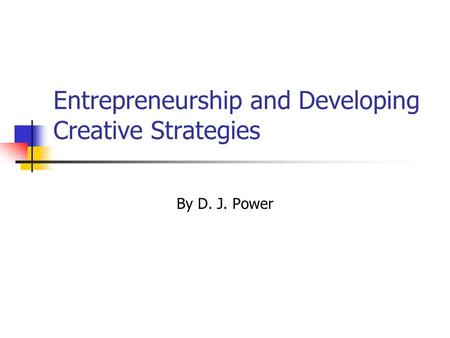 Entrepreneurship and Developing Creative Strategies By D. J. Power.