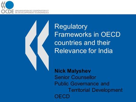 Regulatory Frameworks in OECD countries and their Relevance for India Nick Malyshev Senior Counsellor Public Governance and Territorial Development OECD.