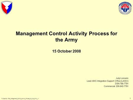 T:\Graphics\ 0783_Management_Control_Activity_Process_for_the_Army_v1 1 Management Control Activity Process for the Army 15 October 2008 Judy Loncaric.