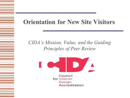 Orientation for New Site Visitors CIDA's Mission, Value, and the Guiding Principles of Peer Review.