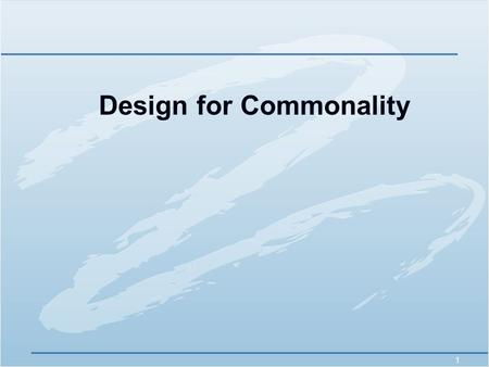 1 Design for Commonality. 2 Team  Project Team Members:Brisia Roberts Mike Howie.