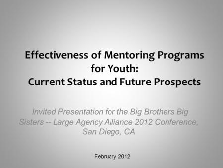 Effectiveness of Mentoring Programs for Youth: Current Status and Future Prospects Invited Presentation for the Big Brothers Big Sisters -- Large Agency.