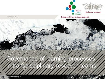 Governance of learning processes in transdisciplinary research teams Wouter Boon | 1 22 March 2012.