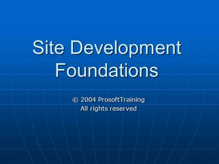 Site Development Foundations © 2004 ProsoftTraining All rights reserved.