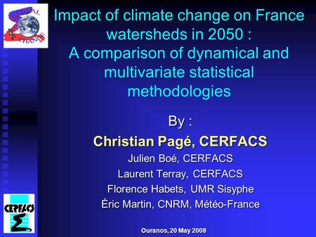 Impact of climate change on France watersheds in 2050 : A comparison of dynamical and multivariate statistical methodologies By : Christian Pagé, CERFACS.