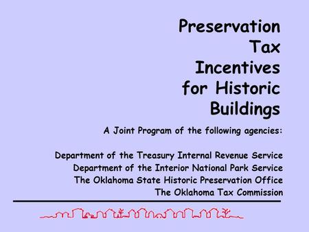 Preservation Tax Incentives for Historic Buildings A Joint Program of the following agencies: Department of the Treasury Internal Revenue Service Department.