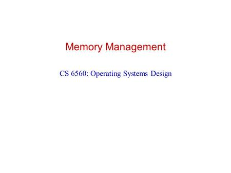 Memory Management CS 6560: Operating Systems Design.