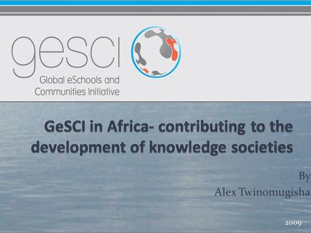 By Alex Twinomugisha 2009. Education in the Knowledge Society In the world economy, knowledge is increasingly the key factor of production as well as.