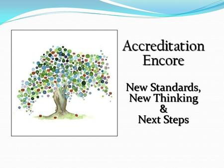 AccreditationEncore New Standards, New Thinking & Next Steps.