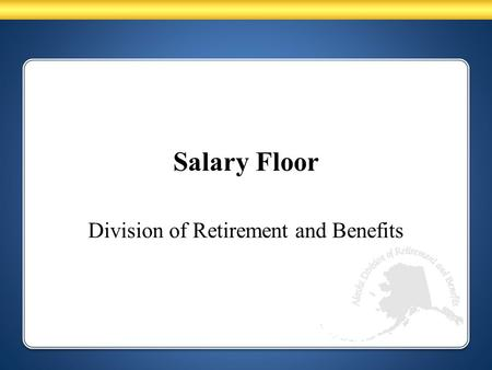 Salary Floor Division of Retirement and Benefits.