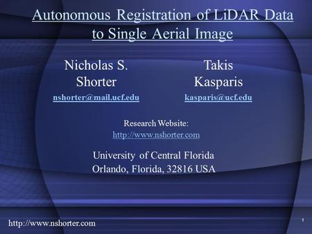 1 Autonomous Registration of LiDAR Data to Single Aerial Image Takis Kasparis Nicholas S. Shorter