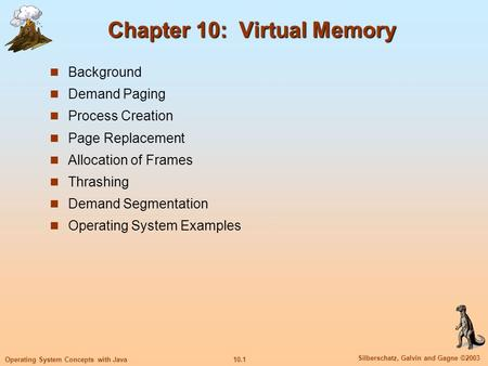 10.1 Silberschatz, Galvin and Gagne ©2003 Operating System Concepts with Java Chapter 10: Virtual Memory Background Demand Paging Process Creation Page.