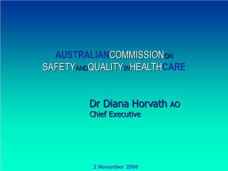 AUSTRALIANCOMMISSION ON SAFETY AND QUALITY IN HEALTHCARE 1 COMMISSION ON SAFETY AND QUALITY IN HEALTH AUSTRALIAN COMMISSION ON SAFETY AND QUALITY IN HEALTH.