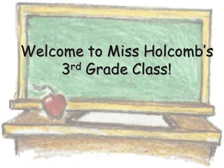 Welcome to Miss Holcomb's 3 rd Grade Class !. About Me  Grew up in Anderson, IN  Attended Ball State University  This will be my 5 th year teaching.