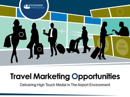 Travel Marketing Opportunities Delivering High Touch Media In The Airport Environment.