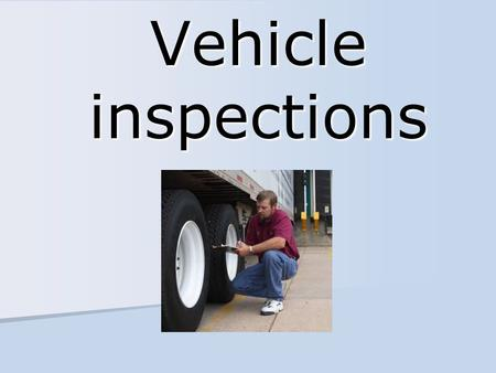 Vehicle inspections. Pre-trip inspection requirements Be satisfied that the vehicle is in safe operating condition Be satisfied that the vehicle is in.