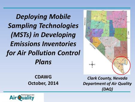 Deploying Mobile Sampling Technologies (MSTs) in Developing Emissions Inventories for Air Pollution Control Plans CDAWG October, 2014 Clark County, Nevada.