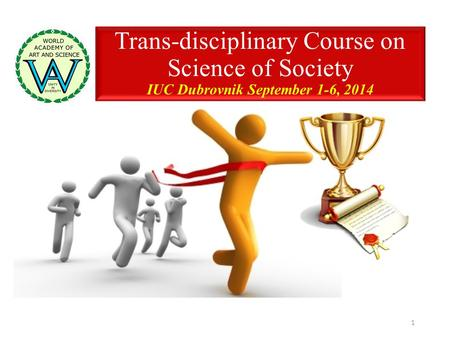 Trans-disciplinary Course on Science of Society IUC Dubrovnik September 1-6, 2014 1.
