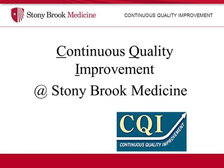 CONTINUOUS QUALITY IMPROVEMENT Continuous Quality Stony Brook Medicine.