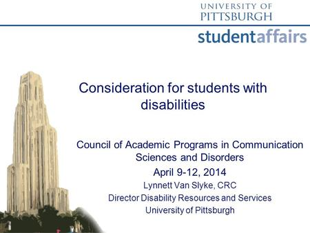 Consideration for students with disabilities Council of Academic Programs in Communication Sciences and Disorders April 9-12, 2014 Lynnett Van Slyke, CRC.