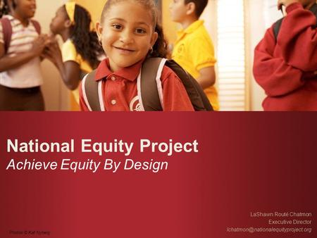 National Equity Project Achieve Equity By Design LaShawn Routé Chatmon Executive Director Photos © Kat Nyberg.