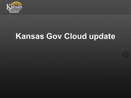 Kansas Gov Cloud update. Thank You! Recently we have all been through 2 studies. One performed by EMC and the other by IBM Both vendors commented on the.