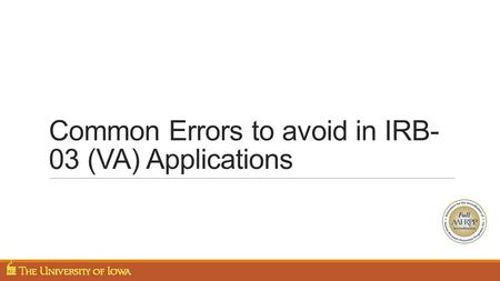 Common Errors to avoid in IRB- 03 (VA) Applications.