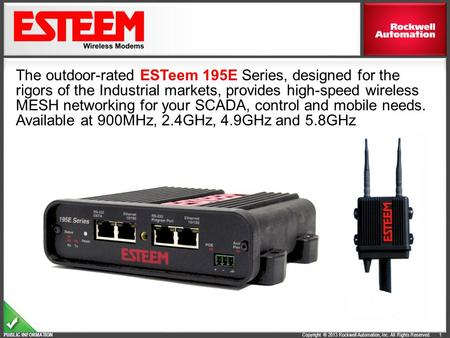 Copyright © 2013 Rockwell Automation, Inc. All Rights Reserved. PUBLIC INFORMATION 1 The outdoor-rated ESTeem 195E Series, designed for the rigors of the.
