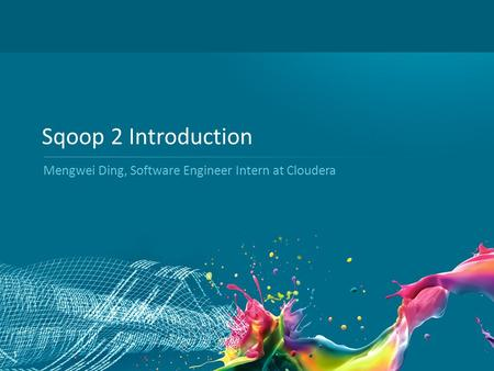 Sqoop 2 Introduction Mengwei Ding, Software Engineer Intern at Cloudera.