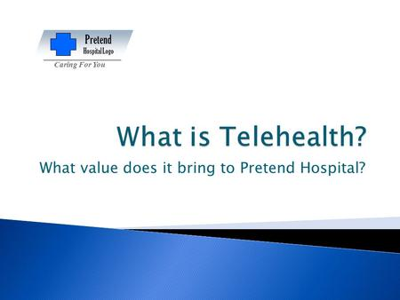 What value does it bring to Pretend Hospital? Pretend Hospital Logo Caring For You.