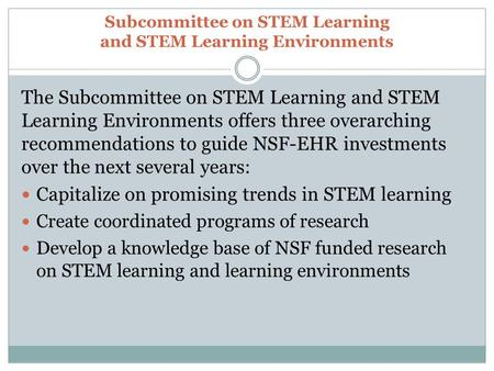 Subcommittee on STEM Learning and STEM Learning Environments The Subcommittee on STEM Learning and STEM Learning Environments offers three overarching.