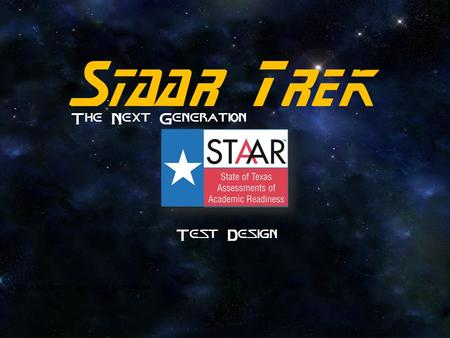 Staar Trek The Next Generation STAAR Trek: The Next Generation Test Design.
