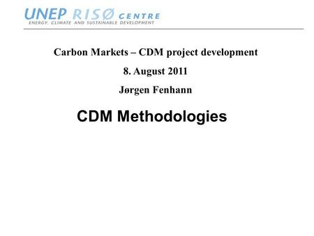 Www.oeko.de ww.neprisoe.org CDM Methodologies Carbon Markets – CDM project development 8. August 2011 Jørgen Fenhann.