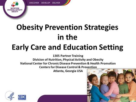 Obesity Prevention Strategies in the Early Care and Education Setting 1305 Partner Training Division of Nutrition, Physical Activity and Obesity National.