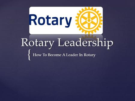 { Rotary Leadership How To Become A Leader In Rotary.
