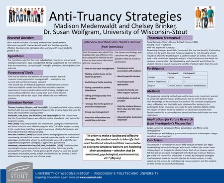 Anti-Truancy Strategies Madison Medenwaldt and Chelsey Brinker, Dr. Susan Wolfgram, University of Wisconsin-Stout What are the attitudes of truancy workers.