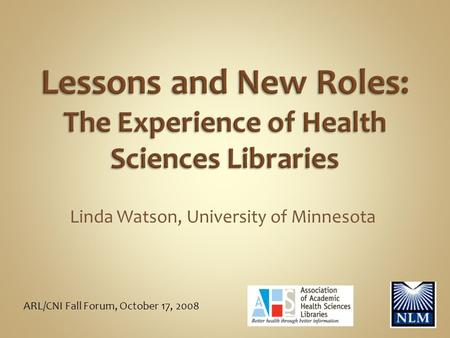 Linda Watson, University of Minnesota ARL/CNI Fall Forum, October 17, 2008.