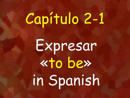 Capítulo 2-1 Expresar «to be» in Spanish. the weather el tiempo.
