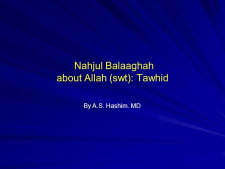 Nahjul Balaaghah about Allah (swt): Tawhid By A.S. Hashim. MD.