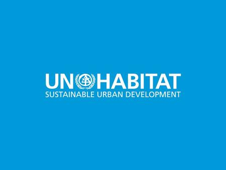 1. 2 UN-HABITAT Current Status & Strategy for the Future.
