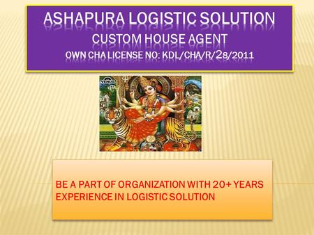 BE A PART OF ORGANIZATION WITH 20+ YEARS EXPERIENCE IN LOGISTIC SOLUTION.