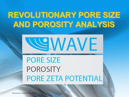 REVOLUTIONARY PORE SIZE AND POROSITY ANALYSIS Background image © renjith krishnan.