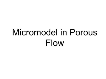Micromodel in Porous Flow. WHO ARE WE? Prof. Laura Pyrak-Nolte, Purdue University James McClure Ph.D. Student, North Carolina University Mark Porter Ph.D.