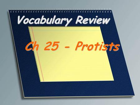 Vocabulary Review Ch 25 - Protists. An organism that is classified as a member of the kingdom Protista; generally, a single- celled or simple multicellular.