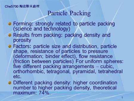 1 Particle Packing Forming: strongly related to particle packing (science and technology) Results from packing: packing density and porosity Factors: particle.